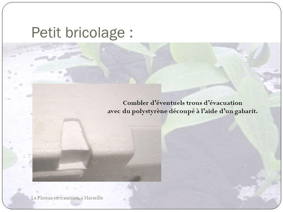 Petit bricolage : Combler d'éventuels trous d'évacuation avec du polystyrène découpé à l'aide d'un gabarit.