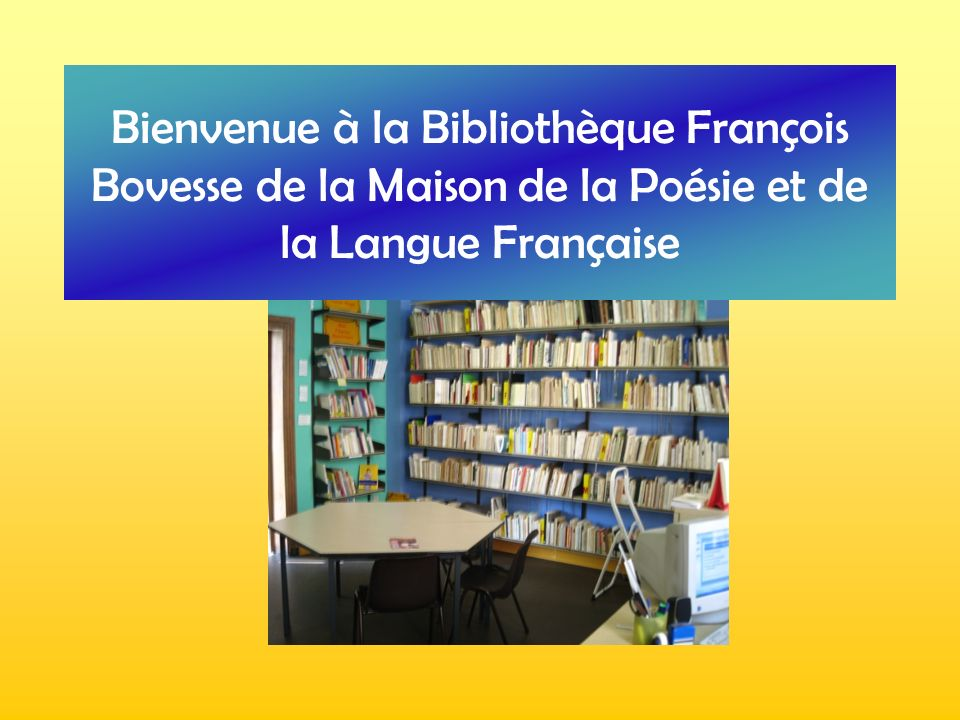 Bienvenue à la Bibliothèque François Bovesse de la Maison de la Poésie et de la Langue Française