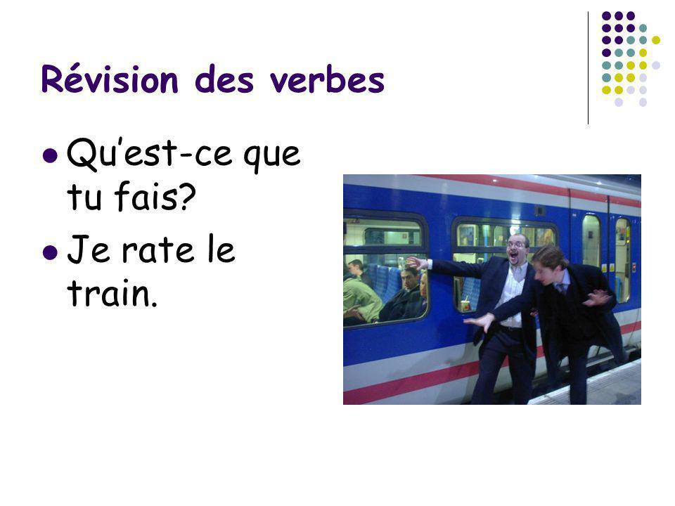 Révision des verbes Qu'est-ce que tu fais Je rate le train.