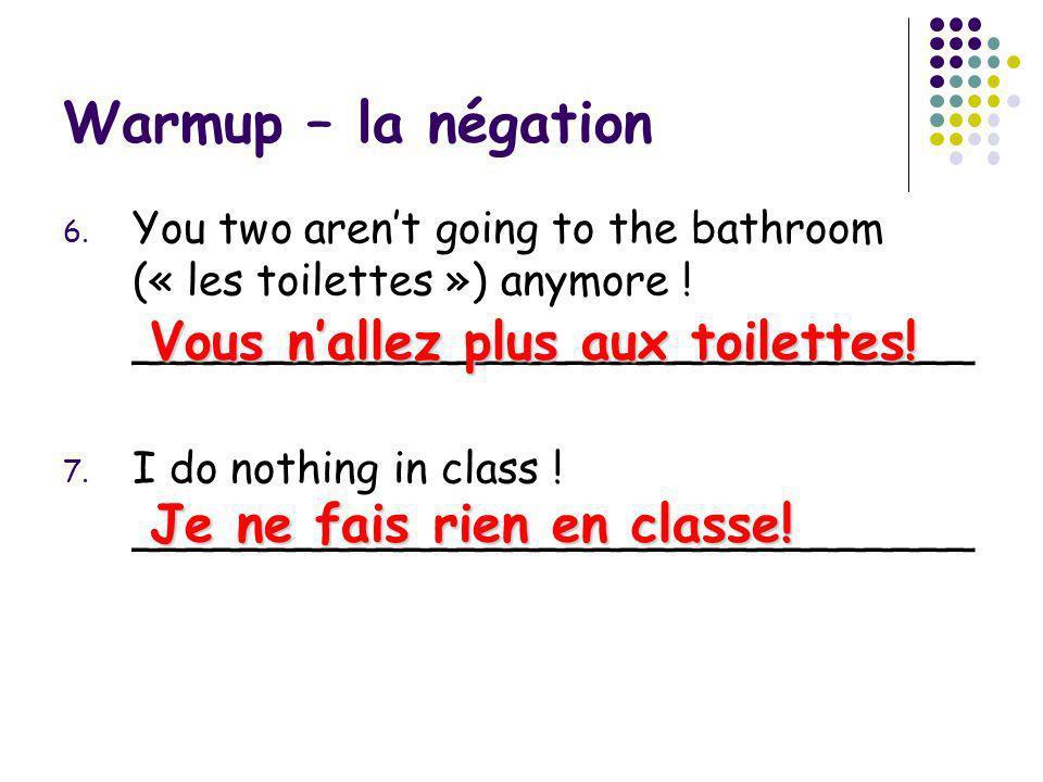 Warmup – la négation Vous n'allez plus aux toilettes!
