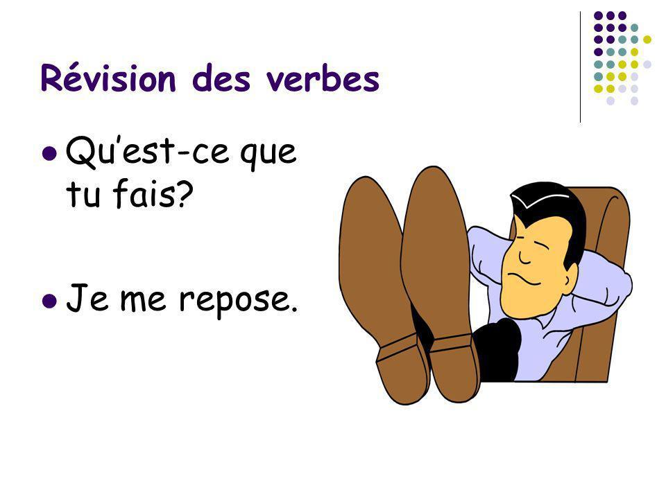 Révision des verbes Qu'est-ce que tu fais Je me repose.