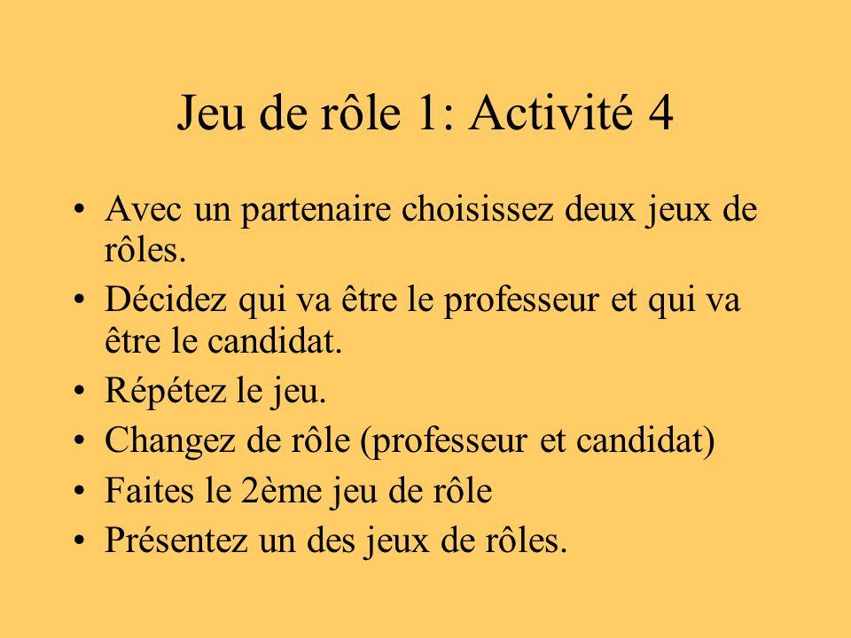 Jeu de rôle 1: Activité 4 Avec un partenaire choisissez deux jeux de rôles. Décidez qui va être le professeur et qui va être le candidat.