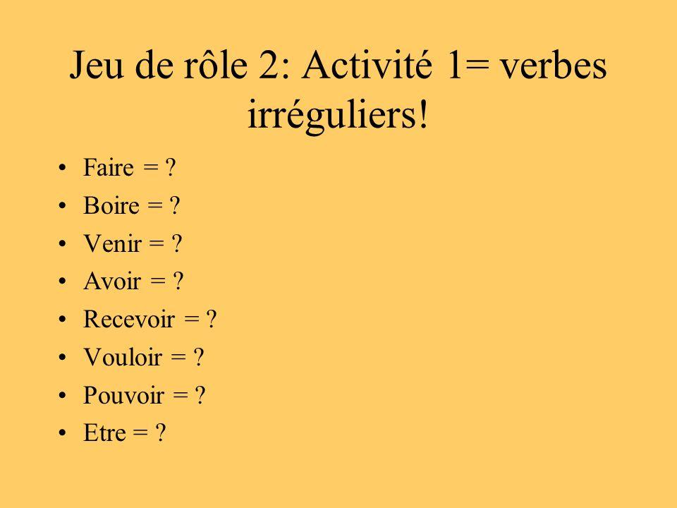 Jeu de rôle 2: Activité 1= verbes irréguliers!
