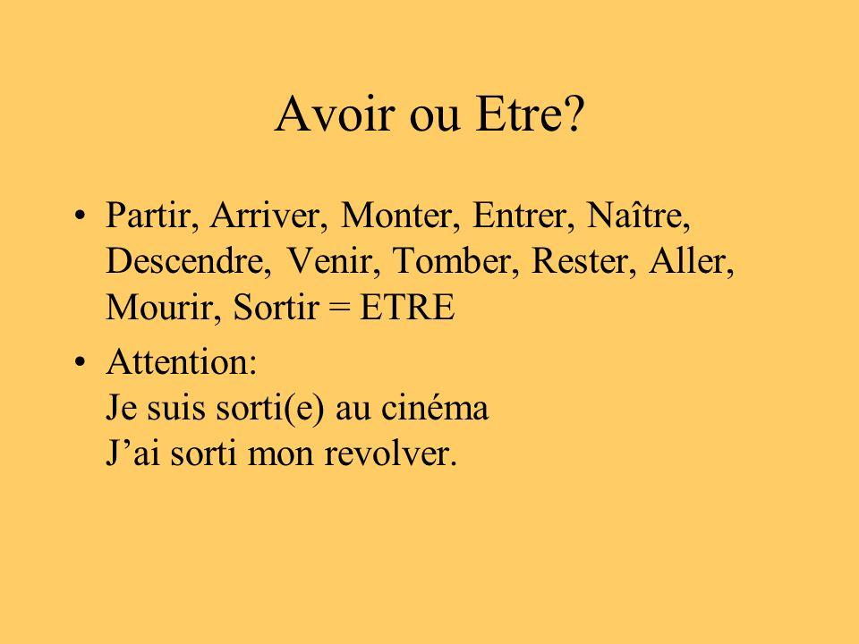 Avoir ou Etre Partir, Arriver, Monter, Entrer, Naître, Descendre, Venir, Tomber, Rester, Aller, Mourir, Sortir = ETRE.