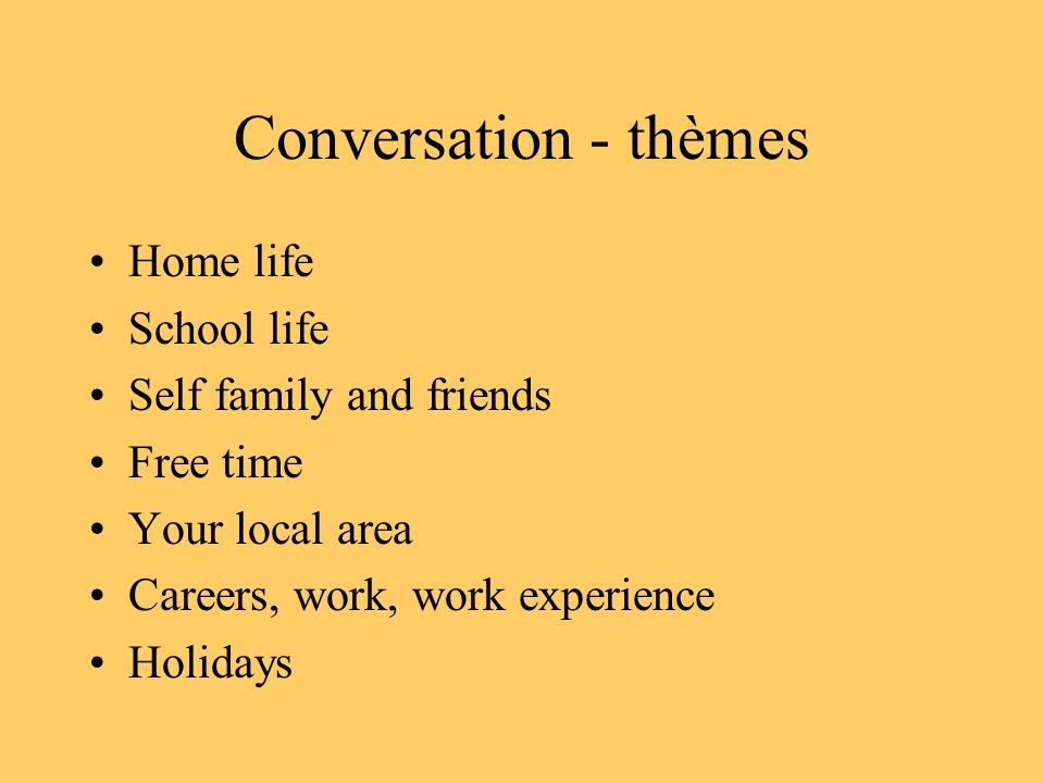Conversation - thèmes Home life School life Self family and friends