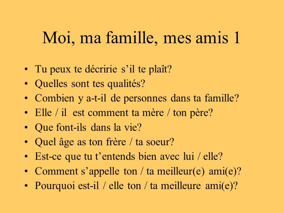 Moi, ma famille, mes amis 1 Tu peux te décririe s'il te plaît