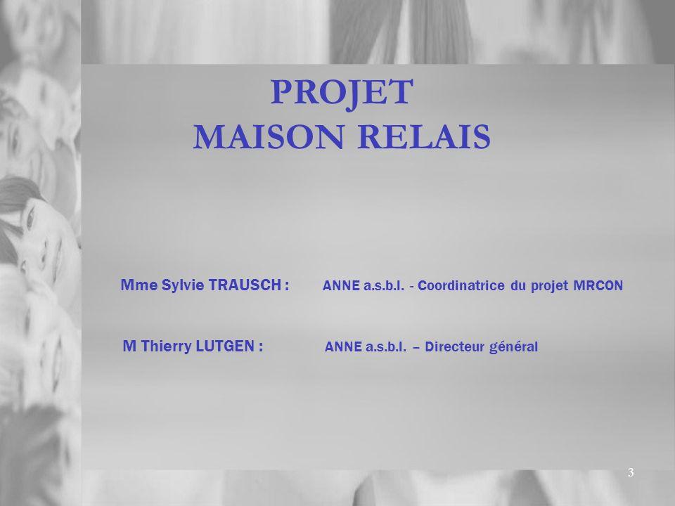 PROJET MAISON RELAIS. Mme Sylvie TRAUSCH : ANNE a.s.b.l.