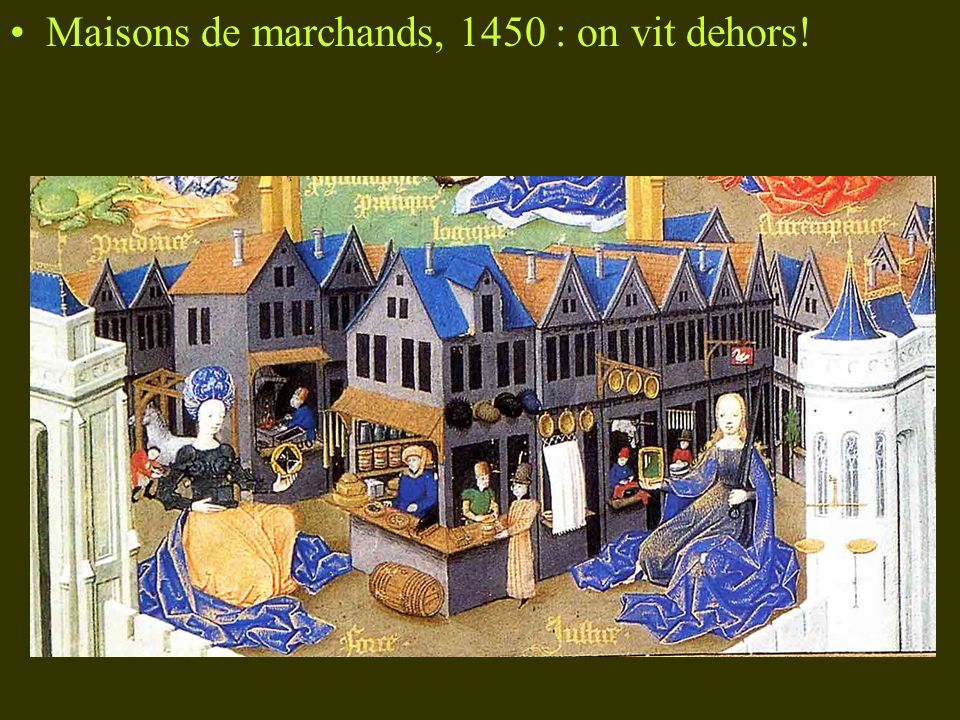 Maisons de marchands, 1450 : on vit dehors!