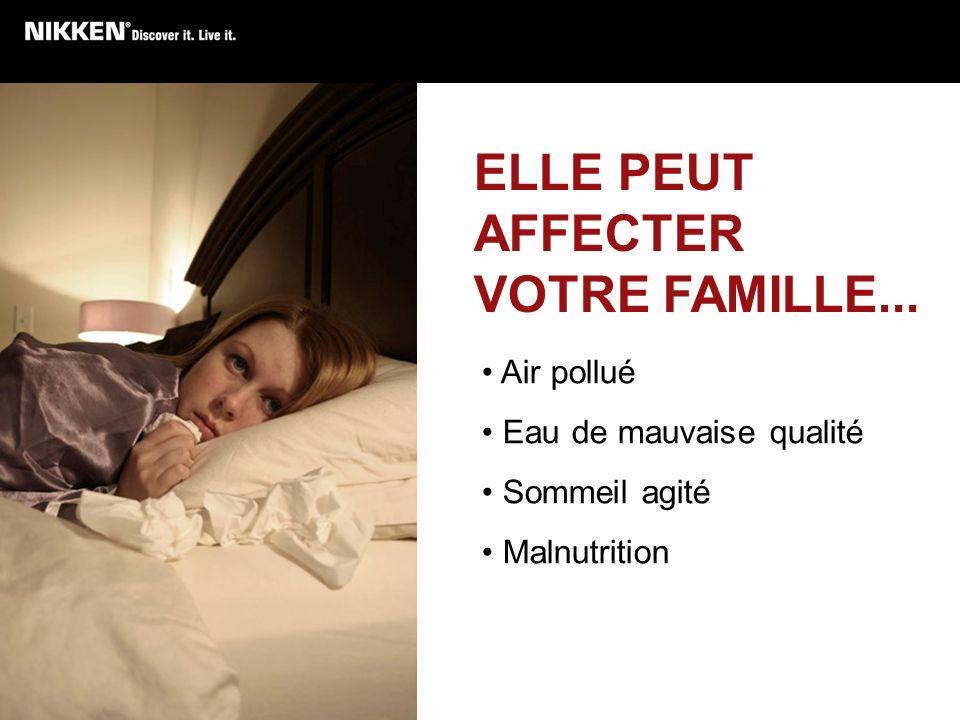 ELLE PEUT AFFECTER VOTRE FAMILLE...