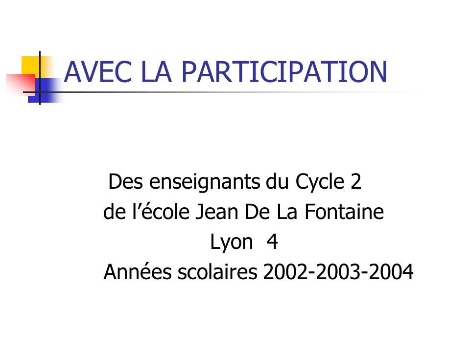 AVEC LA PARTICIPATION Des enseignants du Cycle 2