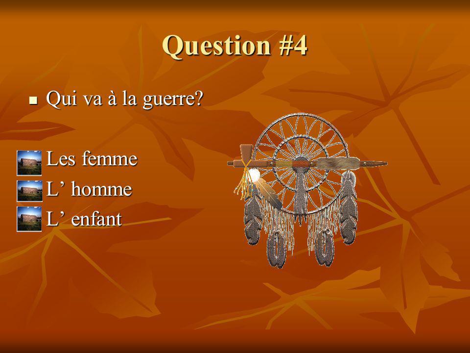 Question #4 Qui va à la guerre Les femme L' homme L' enfant