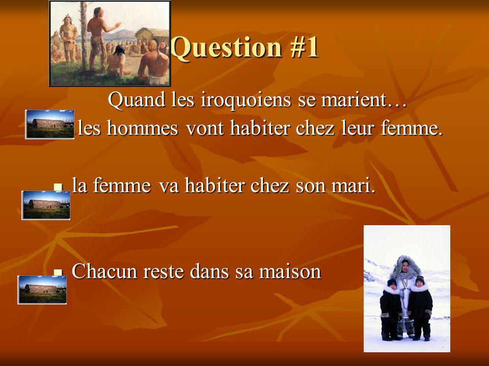 Question #1 Quand les iroquoiens se marient…
