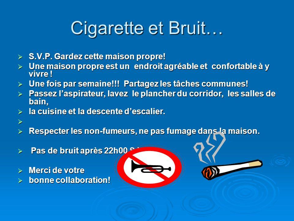 Cigarette et Bruit… S.V.P. Gardez cette maison propre!