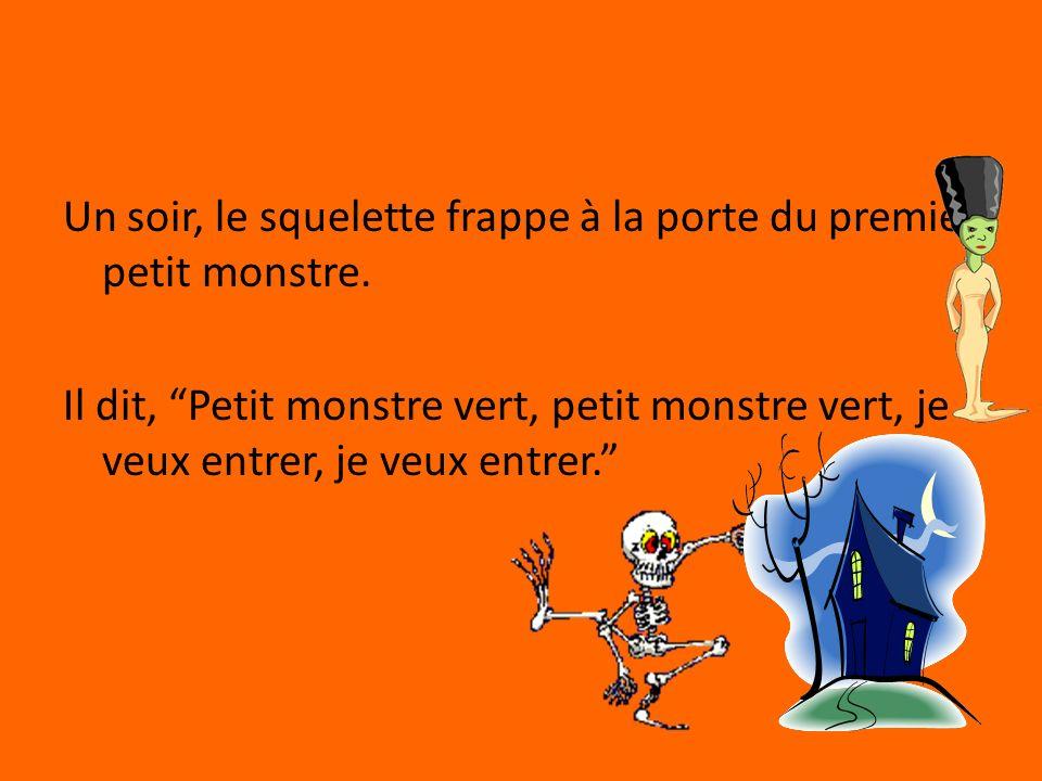 Un soir, le squelette frappe à la porte du premier petit monstre.
