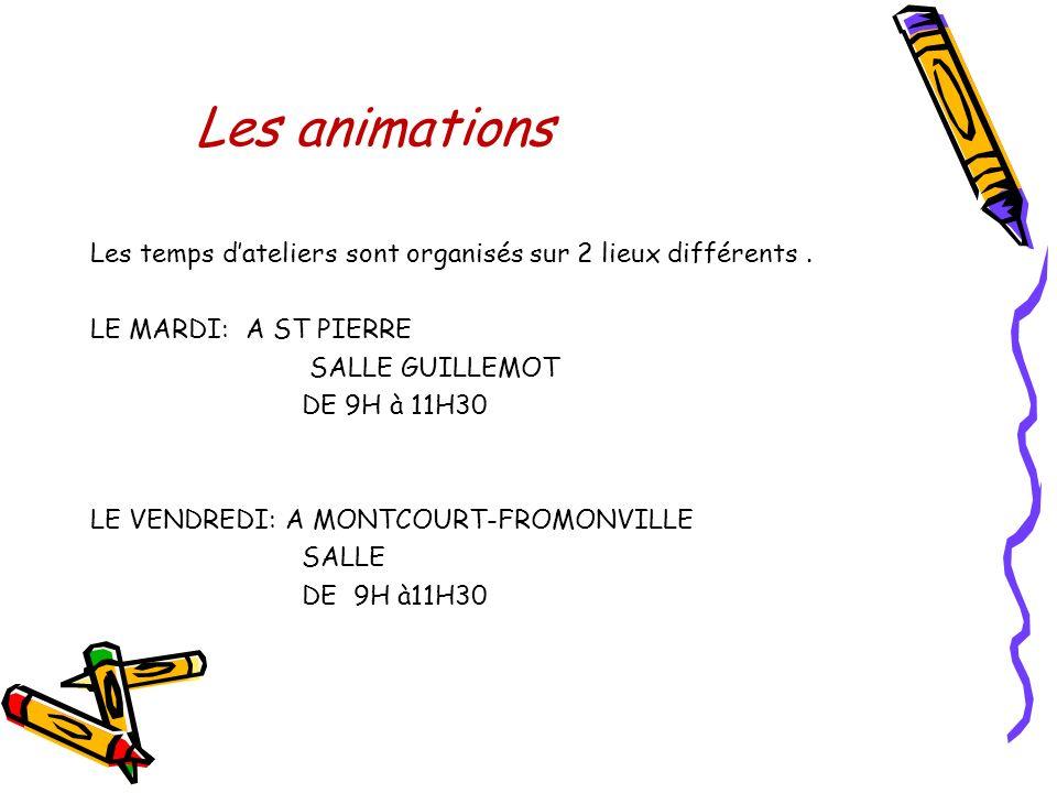 Les animations Les temps d'ateliers sont organisés sur 2 lieux différents . LE MARDI: A ST PIERRE.