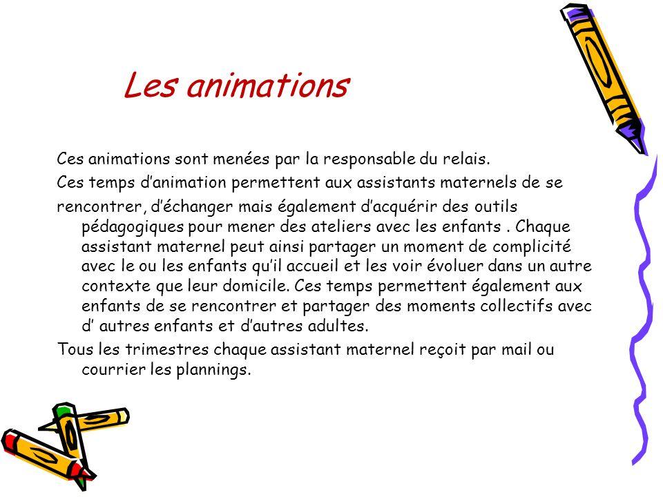 Les animations Ces animations sont menées par la responsable du relais. Ces temps d'animation permettent aux assistants maternels de se.