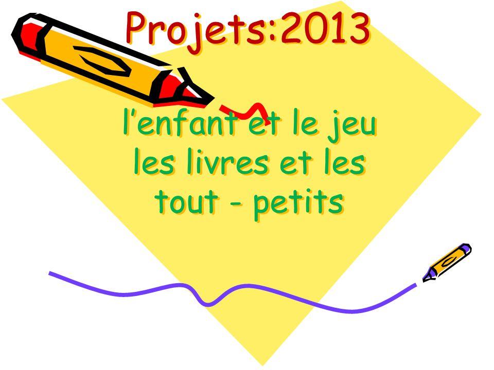 Projets:2013 l'enfant et le jeu les livres et les tout - petits