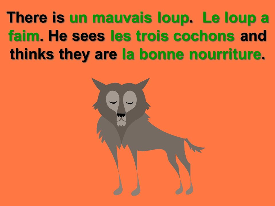 There is un mauvais loup. Le loup a faim