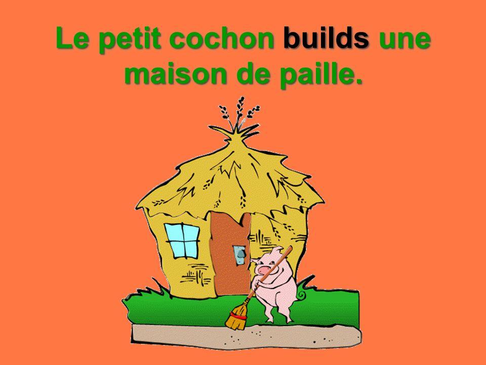 Le petit cochon builds une maison de paille.