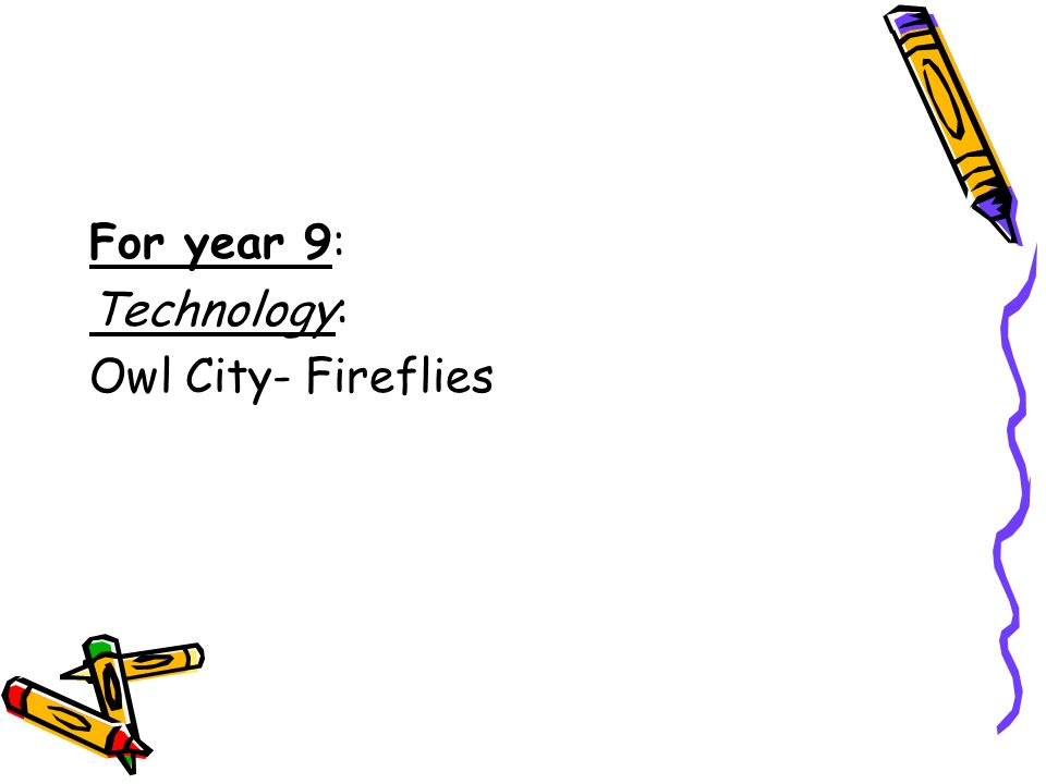 For year 9: Technology: Owl City- Fireflies