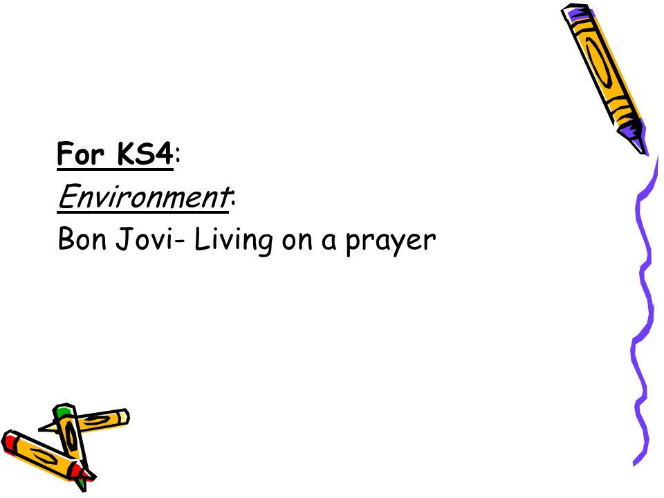 For KS4: Environment: Bon Jovi- Living on a prayer