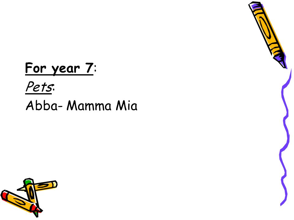For year 7: Pets: Abba- Mamma Mia