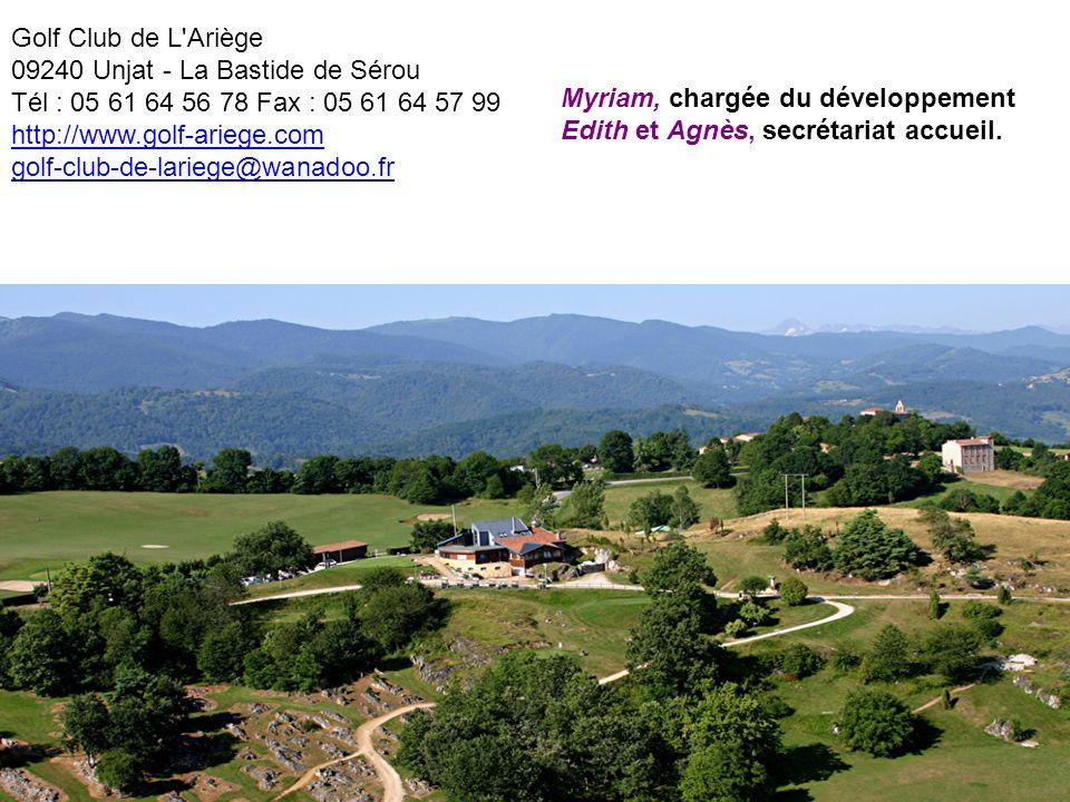 Golf Club de L Ariège 09240 Unjat - La Bastide de Sérou Tél : 05 61 64 56 78 Fax : 05 61 64 57 99