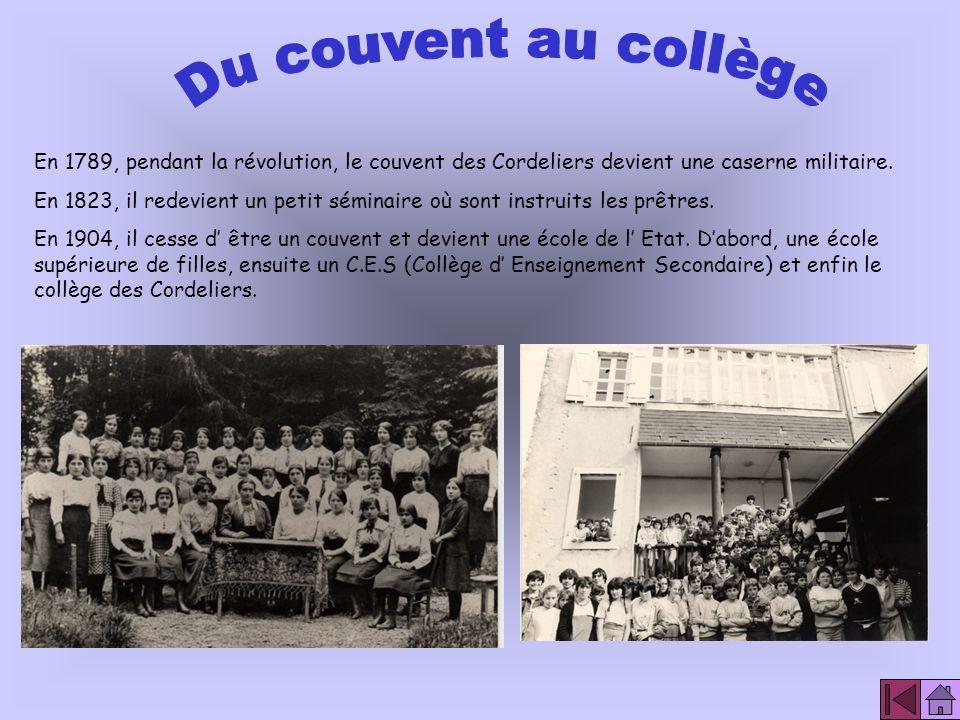 Du couvent au collège En 1789, pendant la révolution, le couvent des Cordeliers devient une caserne militaire.