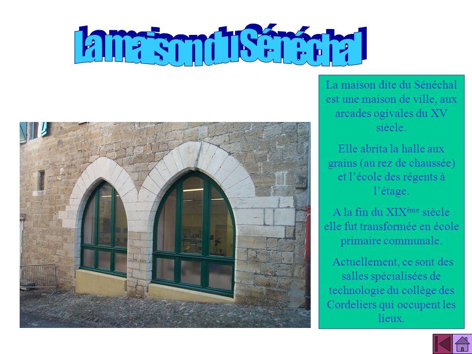 La maison du Sénéchal La maison dite du Sénéchal est une maison de ville, aux arcades ogivales du XV siècle.