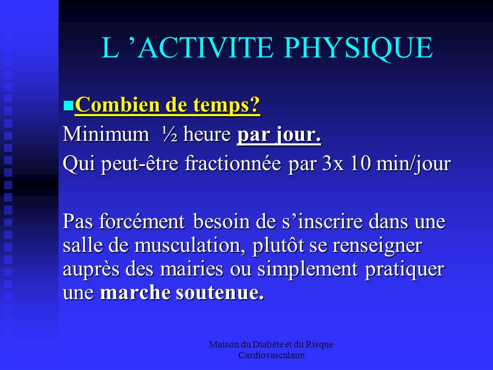 L 'ACTIVITE PHYSIQUE Combien de temps Minimum ½ heure par jour.