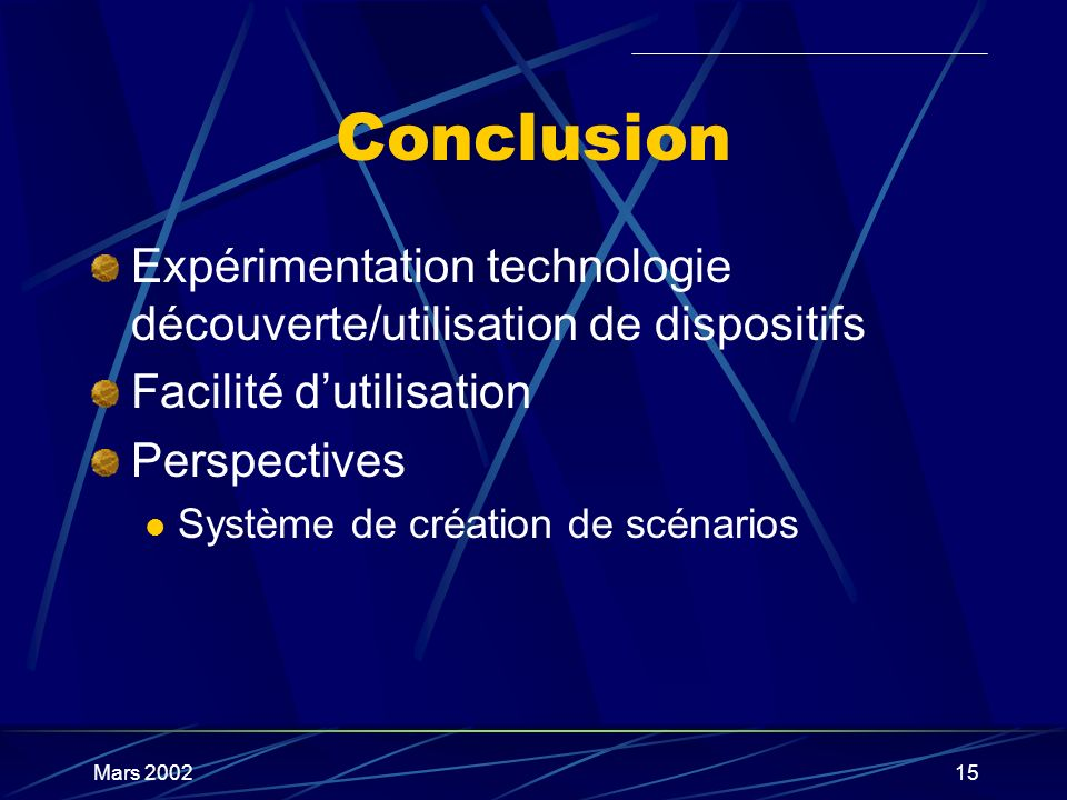 Conclusion Expérimentation technologie découverte/utilisation de dispositifs. Facilité d'utilisation.