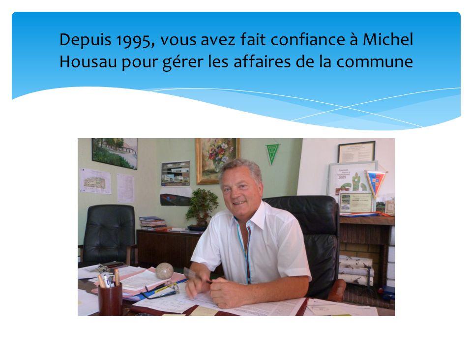 Depuis 1995, vous avez fait confiance à Michel Housau pour gérer les affaires de la commune