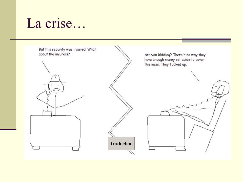 La crise…