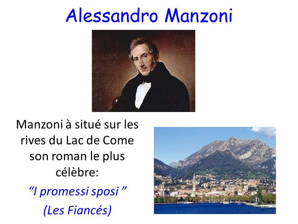 Alessandro ManzoniManzoni à situé sur les rives du Lac de Come son roman le plus célèbre: I promessi sposi