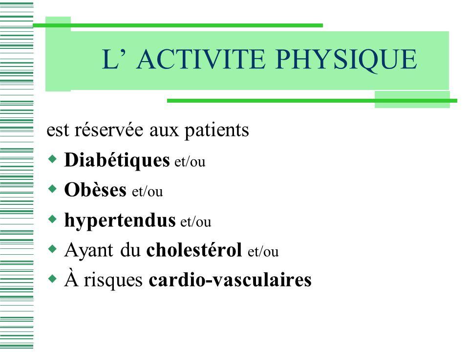 L' ACTIVITE PHYSIQUE est réservée aux patients Diabétiques et/ou