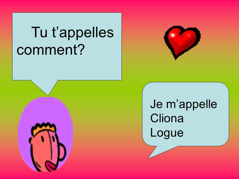 Tu t'appelles comment Je m'appelle Cliona Logue