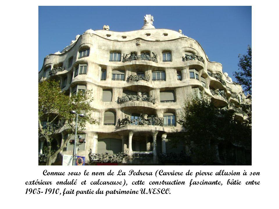 Connue sous le nom de La Pedrera (Carriere de pierre allusion à son extérieur ondulé et calcareuse), cette construction fascinante, bâtie entre 1905- 1910, fait partie du patrimoine UNESCO.