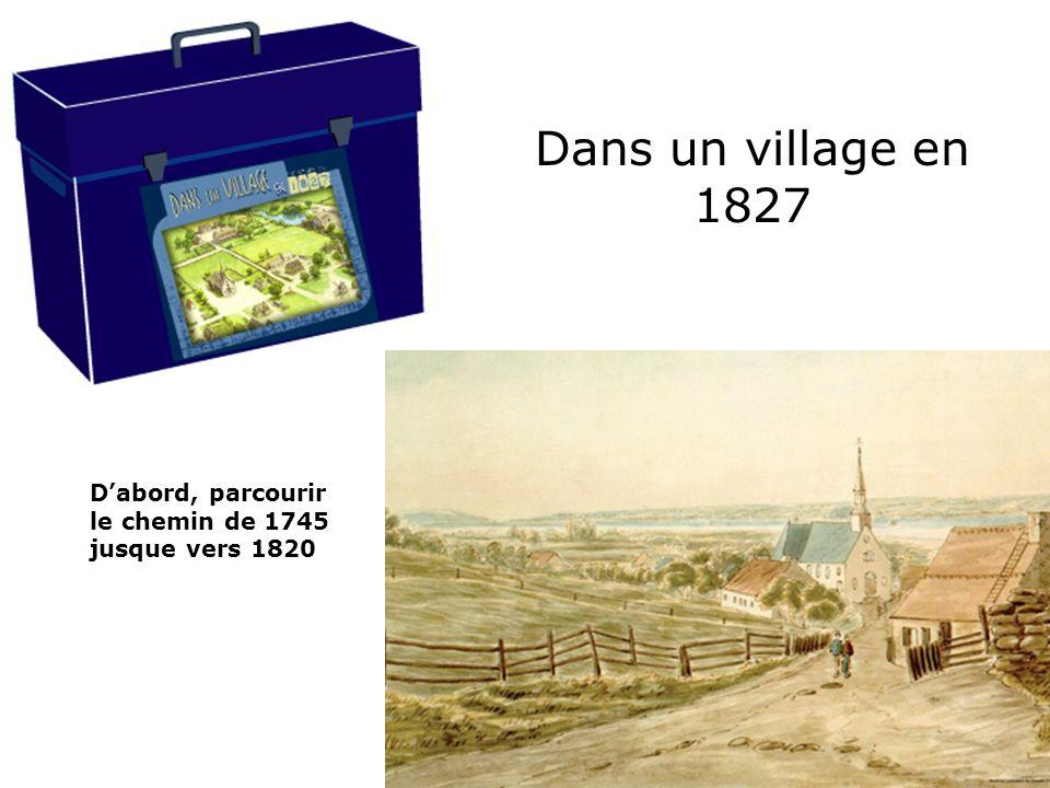 Dans un village en 1827 D'abord, parcourir le chemin de 1745 jusque vers 1820