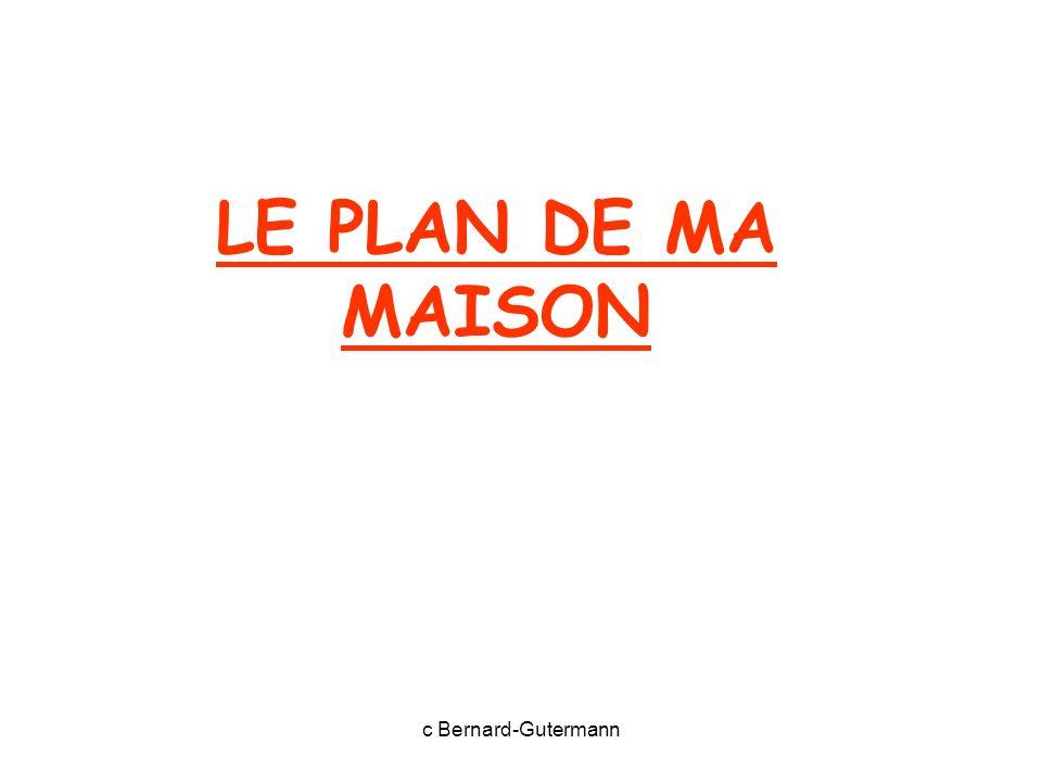 LE PLAN DE MA MAISON c Bernard-Gutermann