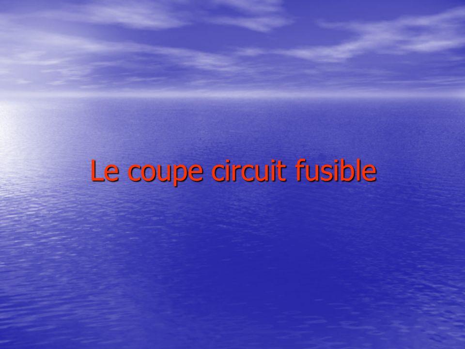 Le coupe circuit fusible