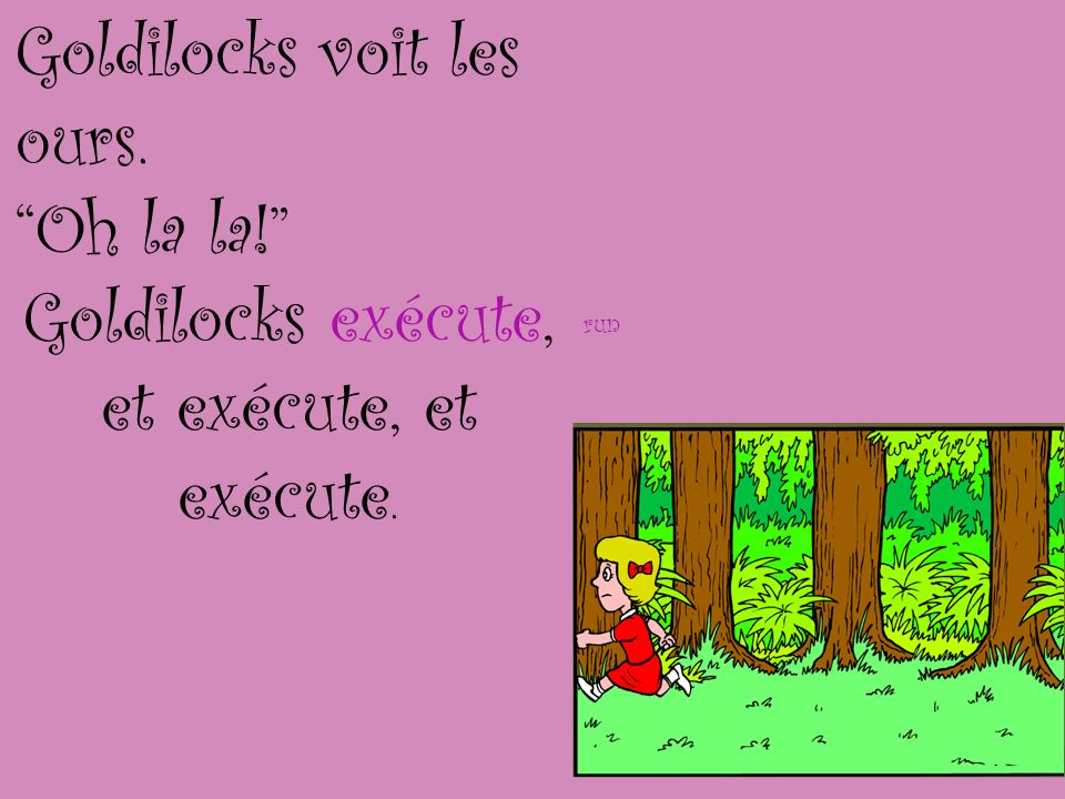 Goldilocks exécute, et exécute, et exécute.