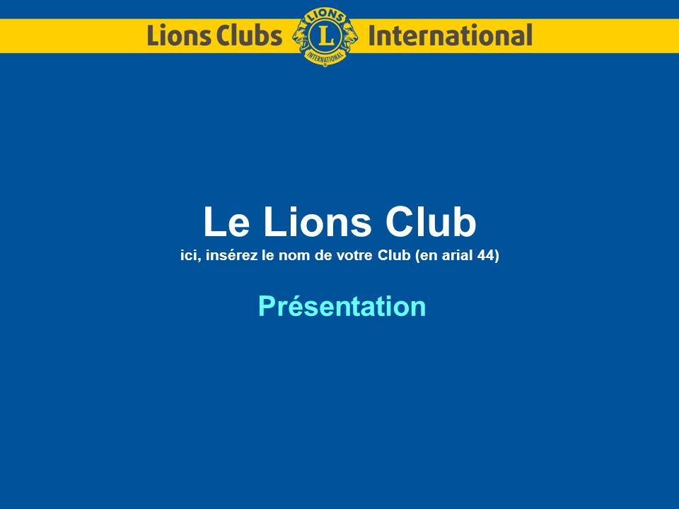 Le Lions Club ici, insérez le nom de votre Club (en arial 44)