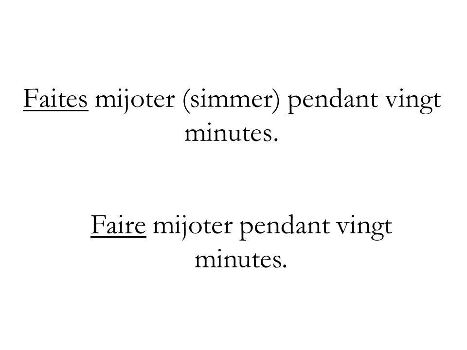 Faites mijoter (simmer) pendant vingt minutes.