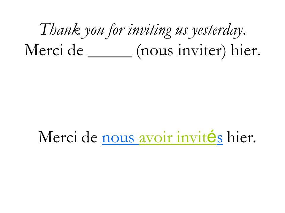Merci de nous avoir invités hier.