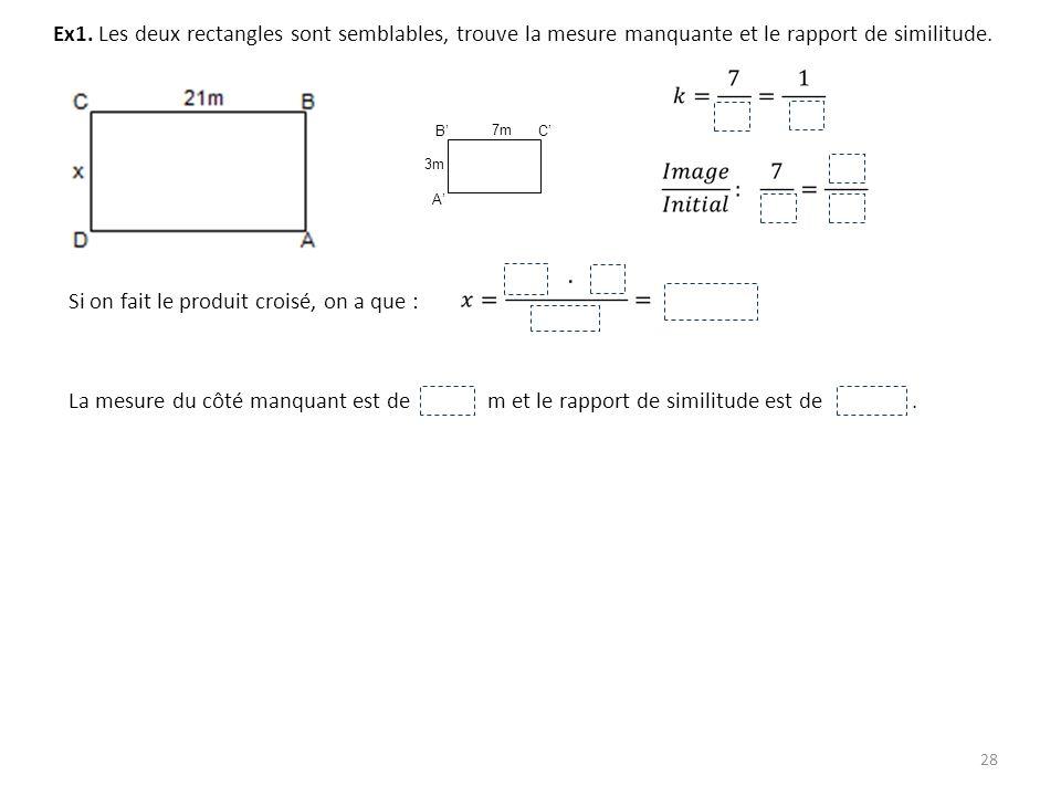 Ex1. Les deux rectangles sont semblables, trouve la mesure manquante et le rapport de similitude.