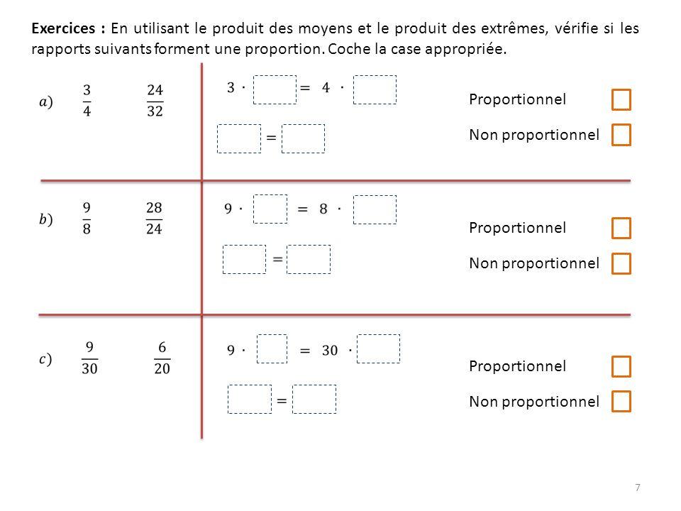 Exercices : En utilisant le produit des moyens et le produit des extrêmes, vérifie si les rapports suivants forment une proportion. Coche la case appropriée.