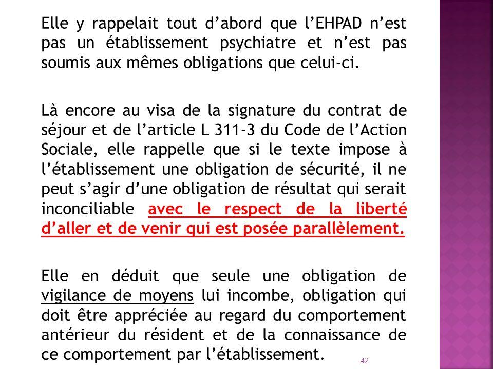 Elle y rappelait tout d'abord que l'EHPAD n'est pas un établissement psychiatre et n'est pas soumis aux mêmes obligations que celui-ci.