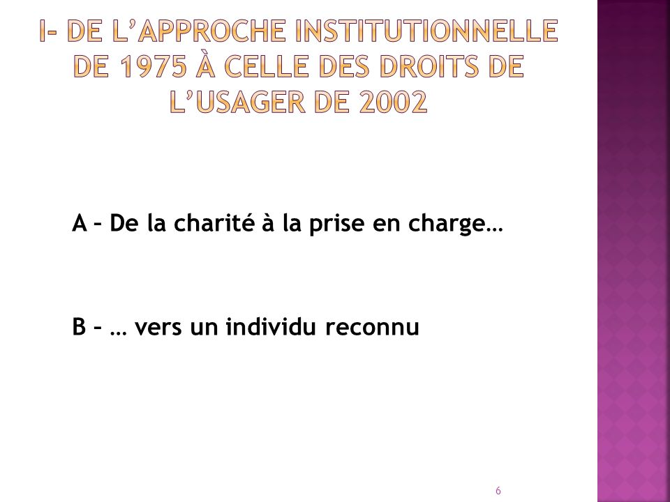 I- De l'approche institutionnelle de 1975 à celle des droits de l'usager de 2002