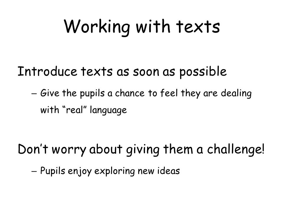 Working with texts Introduce texts as soon as possible
