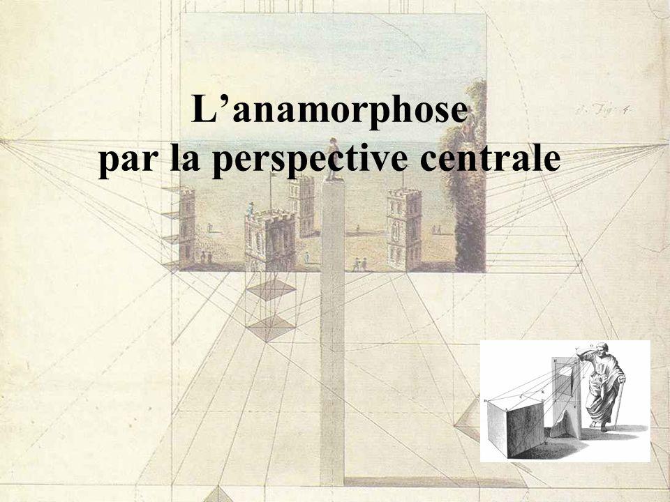 L'anamorphose par la perspective centrale